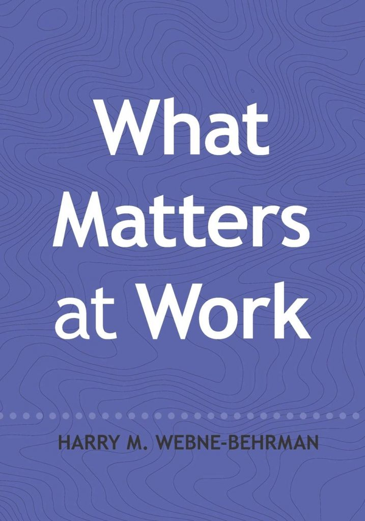 what matters at work Harry Webne-Behrman
